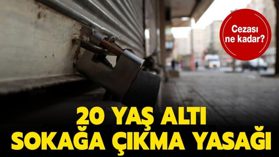 20 yaş altı sokağa çıkma yasağı ne zaman bitecek? Sokağa çıkma yasağı cezası ne kadar? 20 yaş altı sokağa çıkma yasağı ne zaman bitecek?