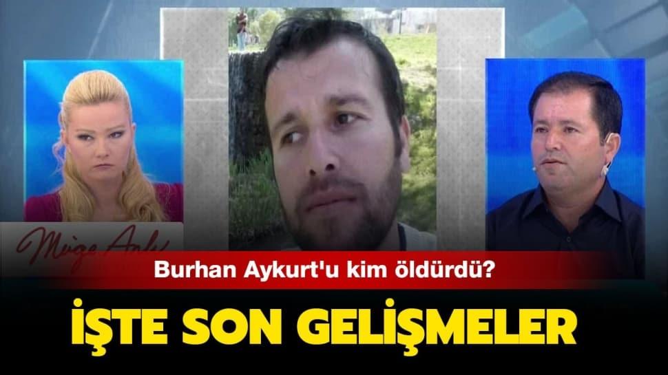 Müge Anlı Burhan Aykurt katili kim? Burhan Aykurt cinayetinde son durum ne? Yanıtı haberimizde…