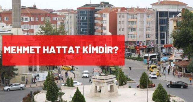Mehmet Hattat kimdir, kaç yaşında, nereli, mesleği nedir?