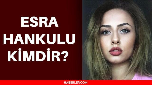 Esra Hankulu kimdir? Esra Hankulu ölüm nedeni nedir? Esra Hankulu neden öldü?